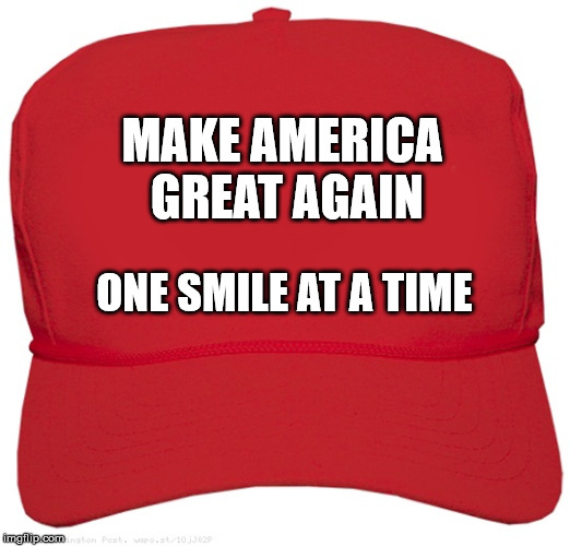 Smile | MAKE AMERICA GREAT AGAIN ONE SMILE AT A TIME | image tagged in blank red maga hat,maga,make america great again,one smile at a time | made w/ Imgflip meme maker