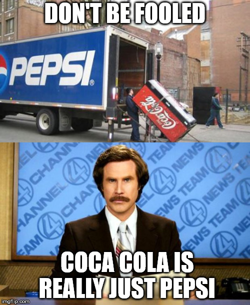 I am literally suing Pepsi  | DON'T BE FOOLED COCA COLA IS REALLY JUST PEPSI | image tagged in pepsi,memes,irony | made w/ Imgflip meme maker