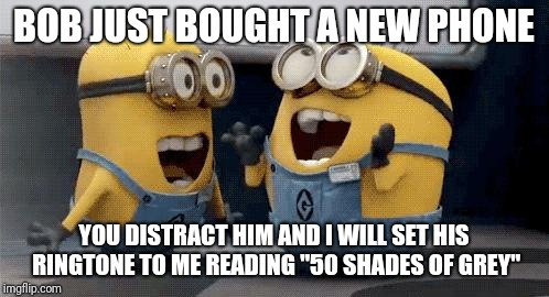 "Bob needs a password as soon as possible ;-) | BOB JUST BOUGHT A NEW PHONE YOU DISTRACT HIM AND I WILL SET HIS RINGTONE TO ME READING ""50 SHADES OF GREY"" 