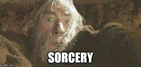 Gandalf Fly You Fools | SORCERY | image tagged in gandalf fly you fools | made w/ Imgflip meme maker
