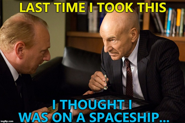 To boldly hallucinate... :)  | LAST TIME I TOOK THIS I THOUGHT I WAS ON A SPACESHIP... | image tagged in blunt talk patrick stewart cocaine,memes,star trek the next generation | made w/ Imgflip meme maker