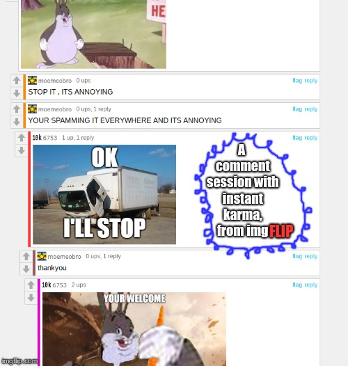 imgflip INSTANT KARMA | FLIP A comment session with instant karma, from img | image tagged in other,comment section,big chungus,meanwhile on imgflip,imgflip community | made w/ Imgflip meme maker