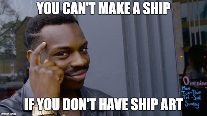 The Truth Behind Ship Art | YOU CAN'T MAKE A SHIP IF YOU DON'T HAVE SHIP ART | image tagged in memes,roll safe think about it,ship,ships,art,ship art | made w/ Imgflip meme maker