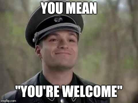 "grammar nazi | YOU MEAN ""YOU'RE WELCOME"" 