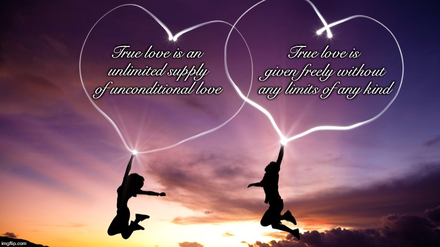 True love |  True love is given freely without any limits of any kind; True love is an unlimited supply of unconditional love | image tagged in i love you,true love | made w/ Imgflip meme maker