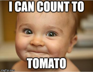 I CAN COUNT TO TOMATO | image tagged in happy baby | made w/ Imgflip meme maker