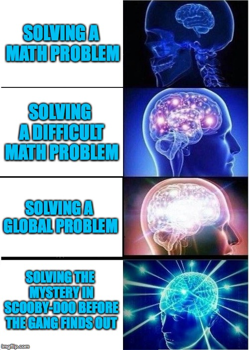 Have YOU reached brain #4? I haven't | SOLVING A MATH PROBLEM SOLVING A DIFFICULT MATH PROBLEM SOLVING A GLOBAL PROBLEM SOLVING THE MYSTERY IN SCOOBY-DOO BEFORE THE GANG FINDS OUT | image tagged in memes,expanding brain,scooby doo,skull,scooby doo shaggy,funny | made w/ Imgflip meme maker