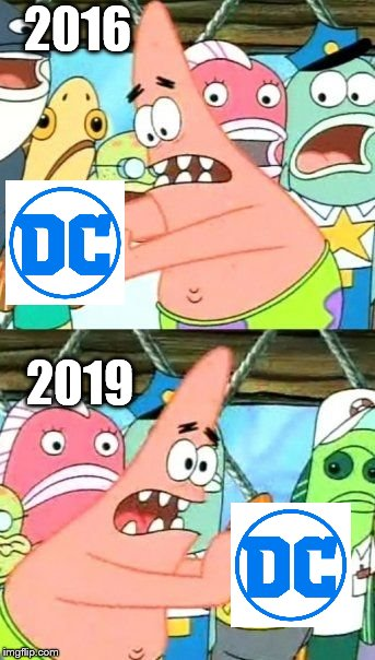 DC On The Rise |  2016; 2019 | image tagged in memes,put it somewhere else patrick,dc,dc on the rise,dc comics,dceu | made w/ Imgflip meme maker