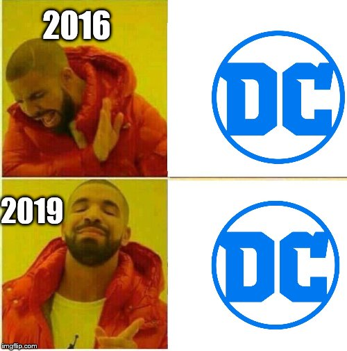 DC On The Rise- Part 2 |  2016; 2019 | image tagged in drake hotline approves,dc,dc on the rise,dceu | made w/ Imgflip meme maker