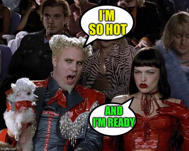 Mugatu So Hot Right Now Meme | I'M SO HOT AND I'M READY | image tagged in memes,mugatu so hot right now | made w/ Imgflip meme maker