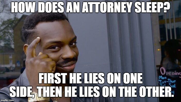 Roll Safe Think About It Meme | HOW DOES AN ATTORNEY SLEEP? FIRST HE LIES ON ONE SIDE, THEN HE LIES ON THE OTHER. | image tagged in memes,roll safe think about it,jokes,funny,latest | made w/ Imgflip meme maker