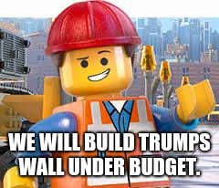 Build a LEGO wall |  WE WILL BUILD TRUMPS WALL UNDER BUDGET. | image tagged in lego movie emmet,border wall,maga,build the wall | made w/ Imgflip meme maker