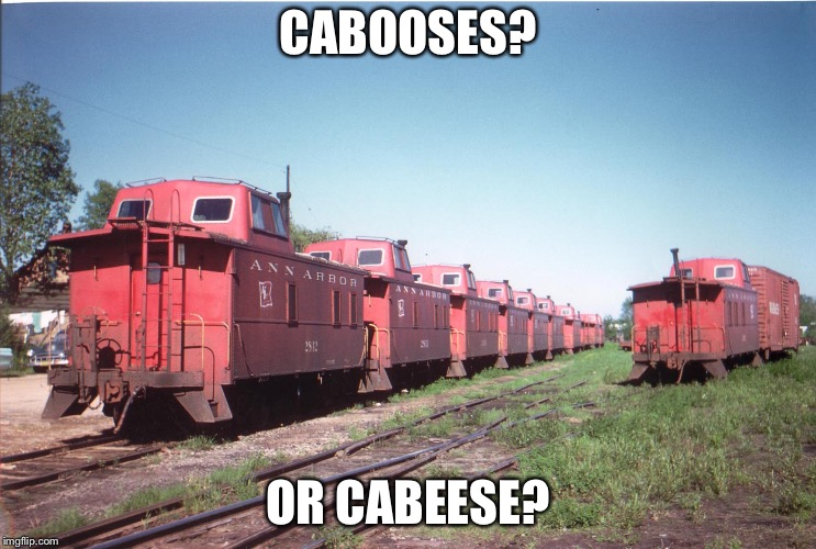 CABOOSES? OR CABEESE? | made w/ Imgflip meme maker