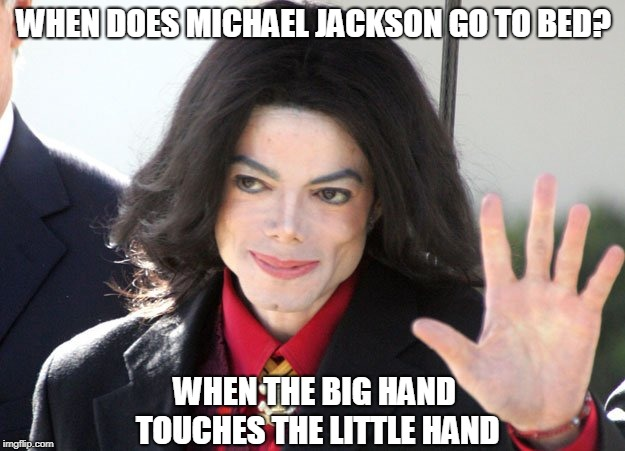 It's a Touchy Subject | WHEN DOES MICHAEL JACKSON GO TO BED? WHEN THE BIG HAND TOUCHES THE LITTLE HAND | image tagged in michael jackson wave,michael jackson,bad pun | made w/ Imgflip meme maker