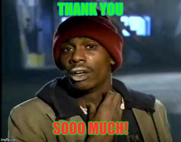 Y'all Got Any More Of That Meme | THANK YOU SOOO MUCH! | image tagged in memes,y'all got any more of that | made w/ Imgflip meme maker