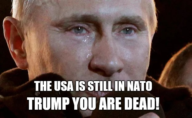 Putin broken heart | THE USA IS STILL IN NATO TRUMP YOU ARE DEAD! | image tagged in trump meme,donald trump memes,trump putin,impeach trump,funny memes,anti trump meme | made w/ Imgflip meme maker