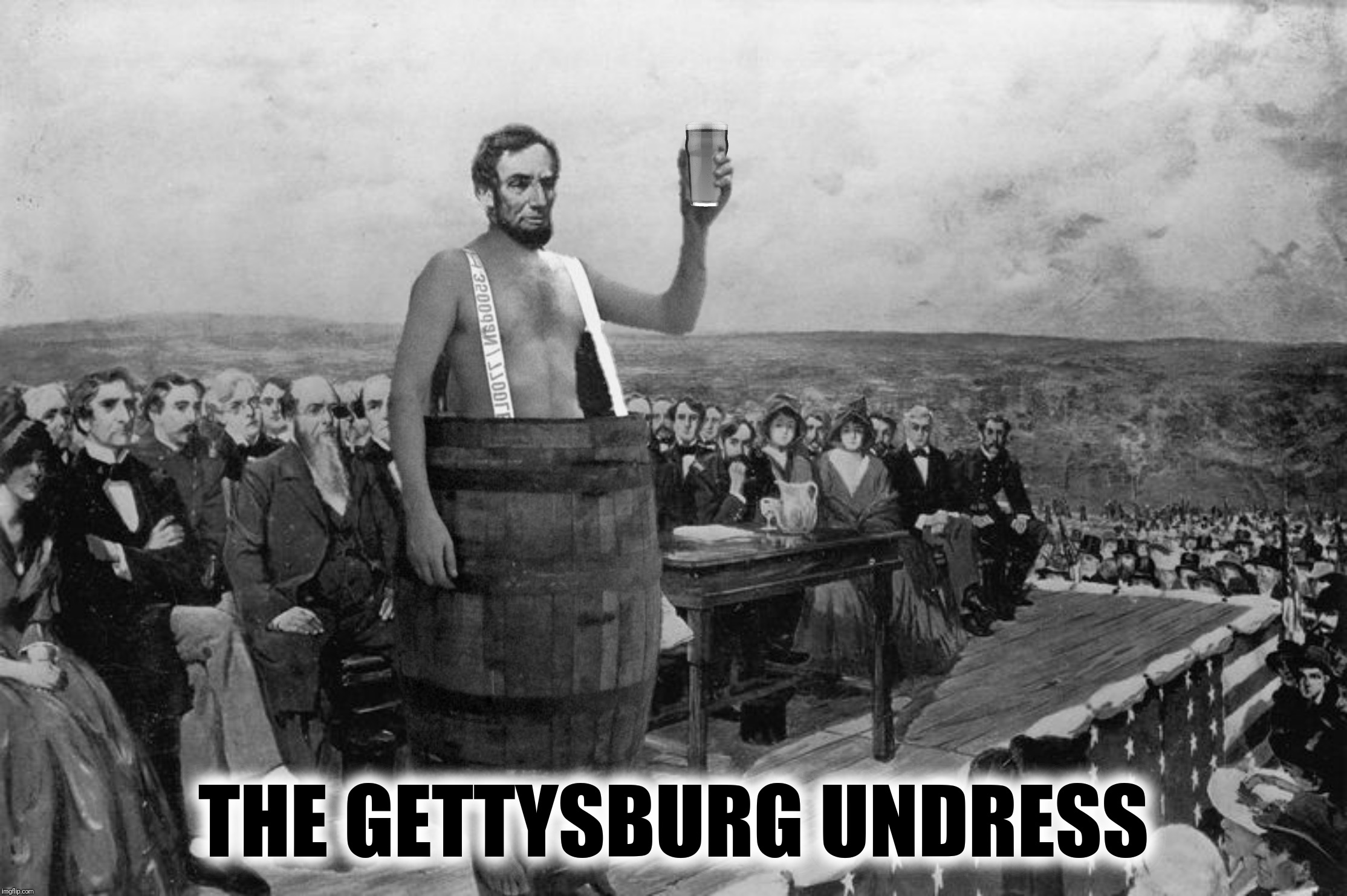 Bad Photoshop Sunday presents:  Four score and seven cheers! | THE GETTYSBURG UNDRESS | image tagged in bad photoshop sunday,the gettysburg address,abraham lincoln | made w/ Imgflip meme maker