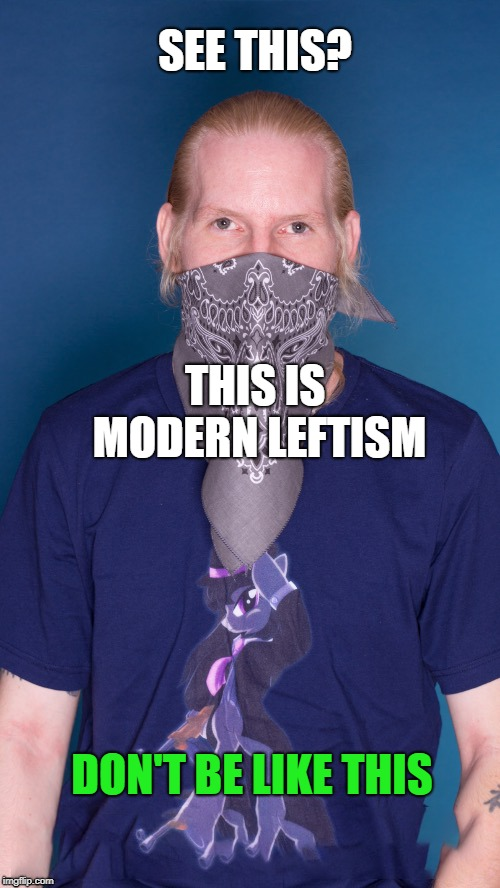SEE THIS? THIS IS MODERN LEFTISM DON'T BE LIKE THIS | image tagged in this could happen to you | made w/ Imgflip meme maker