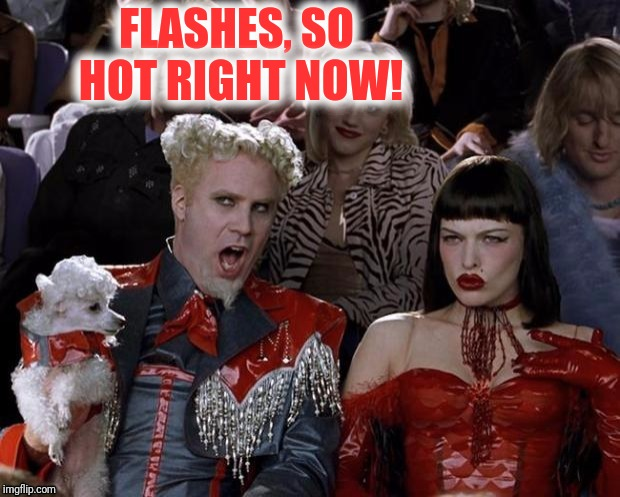 FLASHES, SO HOT RIGHT NOW! | made w/ Imgflip meme maker