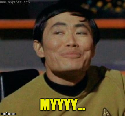 sulu | MYYYY... | image tagged in sulu | made w/ Imgflip meme maker