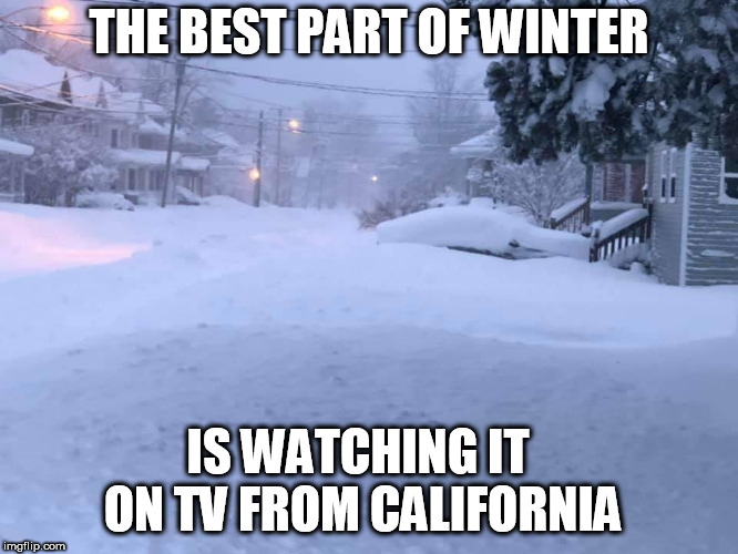 Best Part Of Winter |  THE BEST PART OF WINTER; IS WATCHING IT ON TV FROM CALIFORNIA | image tagged in freezing cold,weather | made w/ Imgflip meme maker
