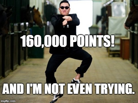 I luv U Guyz! |  160,000 POINTS! AND I'M NOT EVEN TRYING. | image tagged in memes,psy horse dance,160000 | made w/ Imgflip meme maker