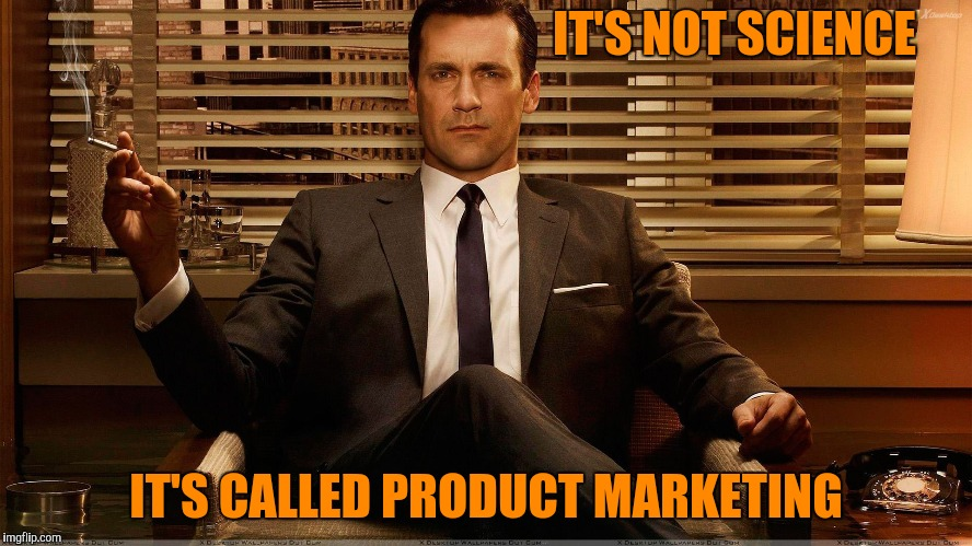 Mad Men Marketing | IT'S NOT SCIENCE IT'S CALLED PRODUCT MARKETING | image tagged in mad men marketing | made w/ Imgflip meme maker