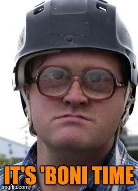 Bubbles in Helmet | IT'S 'BONI TIME | image tagged in bubbles in helmet | made w/ Imgflip meme maker