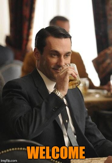 mad men congrats | WELCOME | image tagged in mad men congrats | made w/ Imgflip meme maker