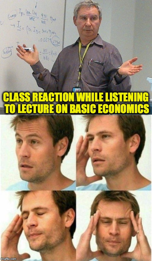 It's Simple | CLASS REACTION WHILE LISTENING TO LECTURE ON BASIC ECONOMICS | image tagged in simple explanation professor,economics,confused,stress | made w/ Imgflip meme maker