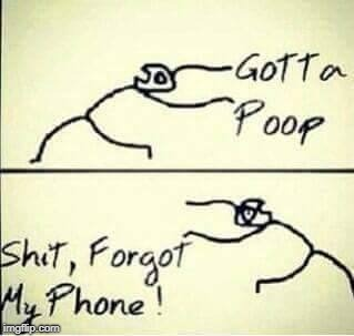 Truth | image tagged in gotta poop,forgot my phone,funny cartoon | made w/ Imgflip meme maker