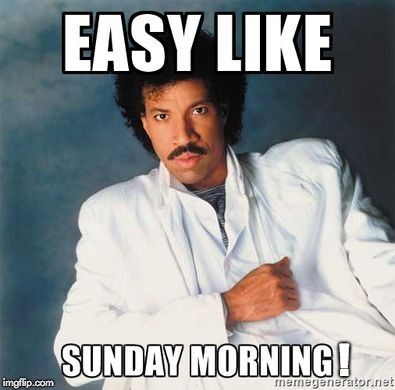 sunday morningggggg | ! | image tagged in sunday morning,easy,commodores,lionel ritchie | made w/ Imgflip meme maker