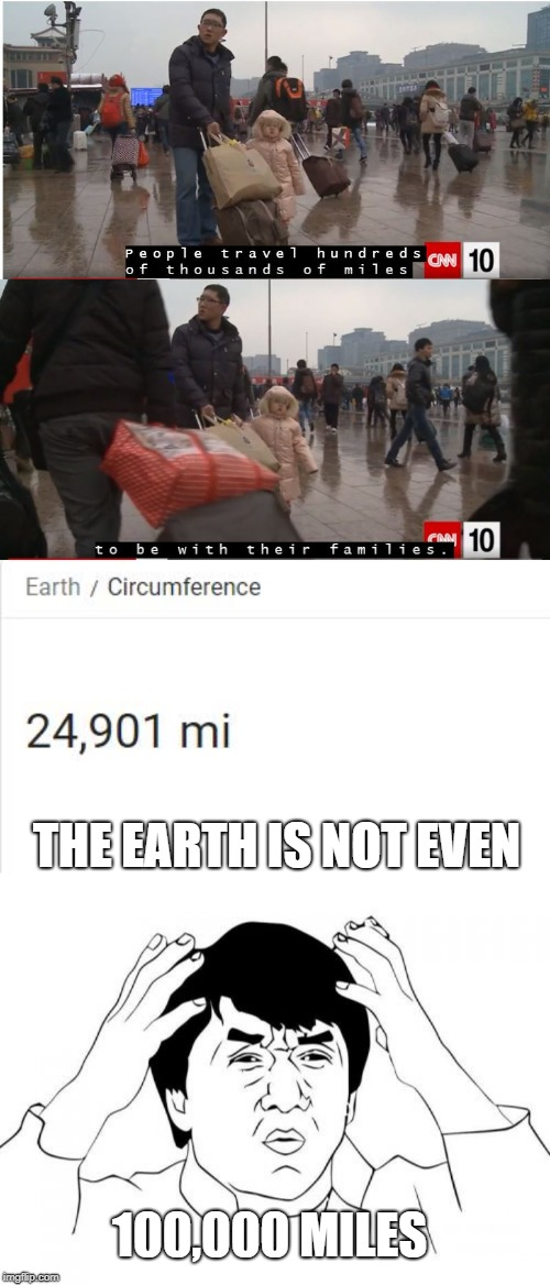 CNN needs to learn their numbers! |  THE EARTH IS NOT EVEN; 100,000 MILES | image tagged in memes,jackie chan wtf,cnn,china,chinese new year,cnn10 | made w/ Imgflip meme maker