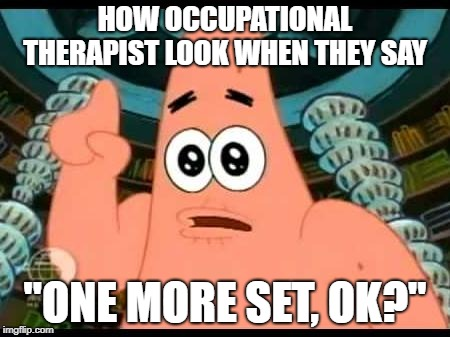 "Patrick Says | HOW OCCUPATIONAL THERAPIST LOOK WHEN THEY SAY ""ONE MORE SET, OK?"" 