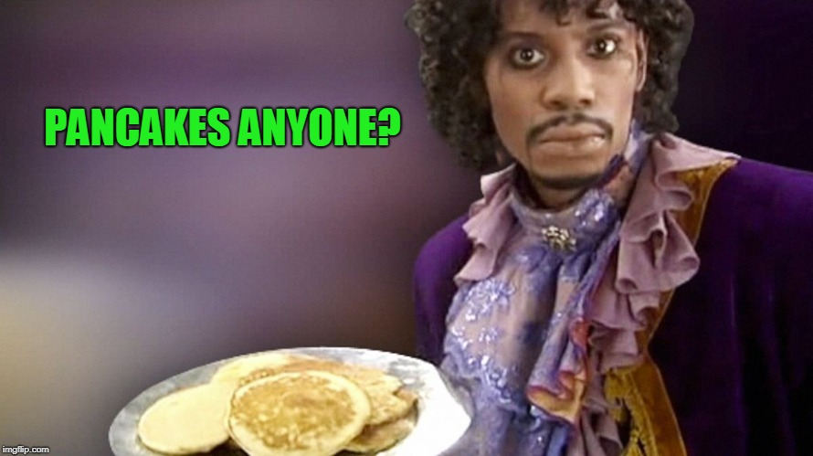 Dave Chappelle Prince Pancakes | PANCAKES ANYONE? | image tagged in dave chappelle prince pancakes | made w/ Imgflip meme maker