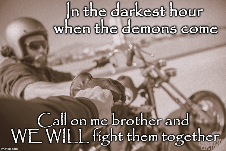 Darkest Hour | In the darkest hour when the demons come Call on me brother and WE WILL fight them together | image tagged in dark,hour,demons,call me,fight,together | made w/ Imgflip meme maker