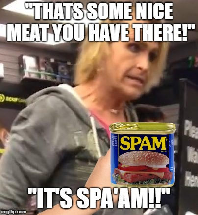 "Another Meme, Fa'am! |  ""THATS SOME NICE MEAT YOU HAVE THERE!""; ""IT'S SPA'AM!!"" 