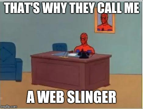Spiderman Computer Desk Meme | THAT'S WHY THEY CALL ME A WEB SLINGER | image tagged in memes,spiderman computer desk,spiderman | made w/ Imgflip meme maker