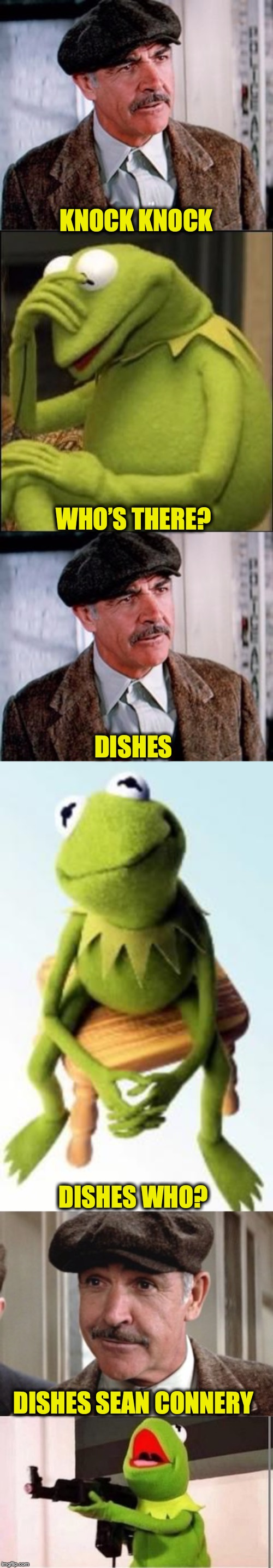 Knock Knock | KNOCK KNOCK WHO'S THERE? DISHES DISHES WHO? DISHES SEAN CONNERY | image tagged in knock knock,sean connery  kermit,funny meme | made w/ Imgflip meme maker