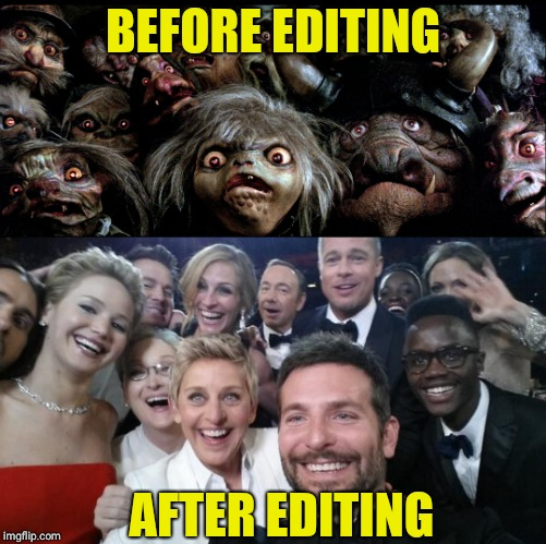 Photoshop and filters  | BEFORE EDITING AFTER EDITING | image tagged in goblins listening,ellen degeneres,funny meme,meme,labyrinth,jokes | made w/ Imgflip meme maker