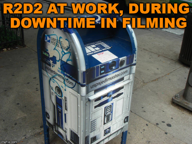 It's still a job. | R2D2 AT WORK, DURING DOWNTIME IN FILMING | image tagged in memes,r2d2,star wars,funny,working,job | made w/ Imgflip meme maker