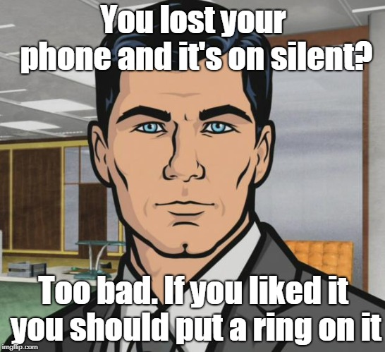 Salesman | You lost your phone and it's on silent? Too bad. If you liked it you should put a ring on it | image tagged in funny | made w/ Imgflip meme maker