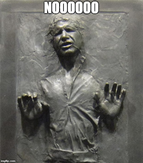 Han Solo Frozen Carbonite | NOOOOOO | image tagged in han solo frozen carbonite | made w/ Imgflip meme maker