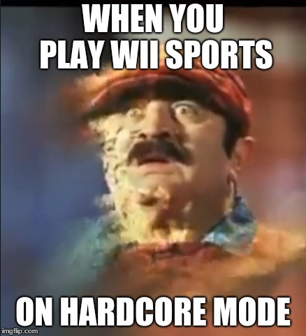 Wii sports 1 |  WHEN YOU PLAY WII SPORTS; ON HARDCORE MODE | image tagged in super mario bros | made w/ Imgflip meme maker