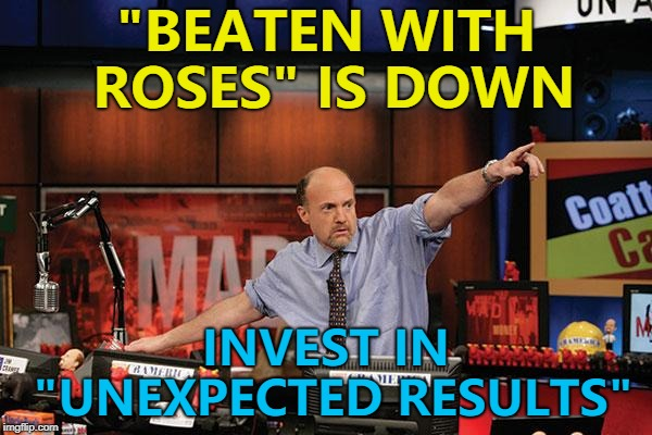"Unexpected Results - so hot right now... :) | ""BEATEN WITH ROSES"" IS DOWN INVEST IN ""UNEXPECTED RESULTS"" 
