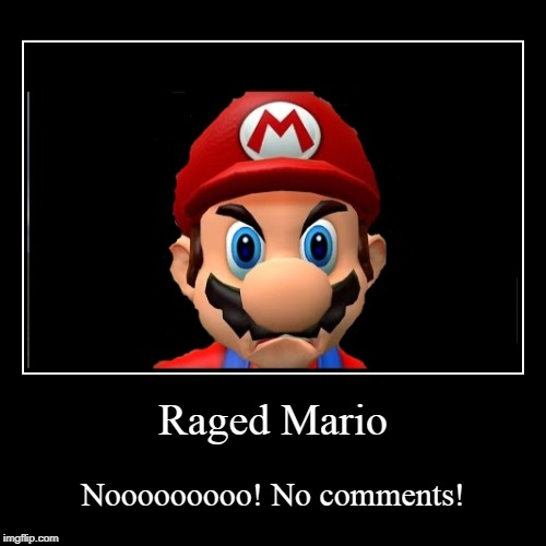 Raged Mario | Nooooooooo! No comments! | image tagged in funny,demotivationals | made w/ Imgflip demotivational maker