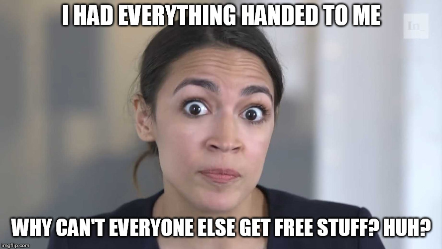 Just go to my website- AOC4Free.gov for half off our everything free sale! | I HAD EVERYTHING HANDED TO ME WHY CAN'T EVERYONE ELSE GET FREE STUFF? HUH? | image tagged in aoc stumped | made w/ Imgflip meme maker