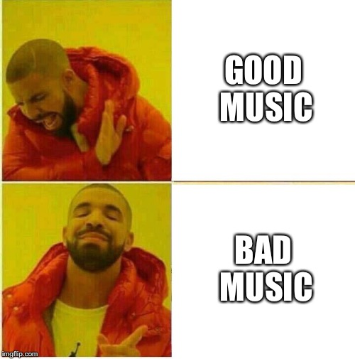 Drake in a nutshell | GOOD MUSIC BAD MUSIC | image tagged in drake hotline approves | made w/ Imgflip meme maker