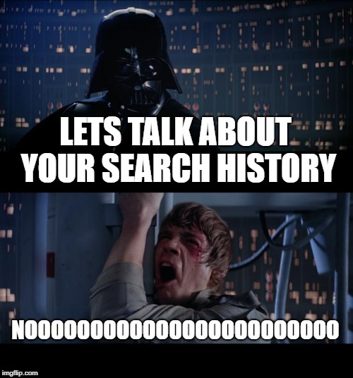 # relatable | LETS TALK ABOUT YOUR SEARCH HISTORY NOOOOOOOOOOOOOOOOOOOOOOOO | image tagged in memes,star wars no | made w/ Imgflip meme maker
