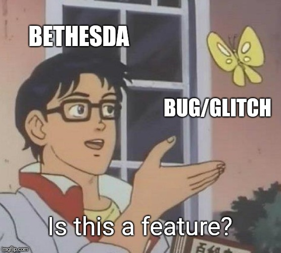 Is This A Pigeon | BETHESDA BUG/GLITCH Is this a feature? | image tagged in memes,is this a pigeon | made w/ Imgflip meme maker